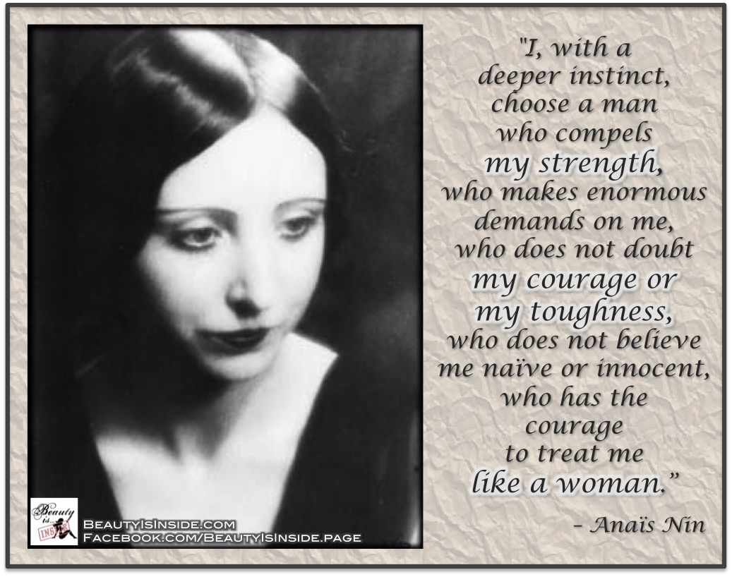 a story of the strong courageous woman anais nin Anais nin american author if you have faith as small as a mustard seed not the man who points out how the strong man stumbled.